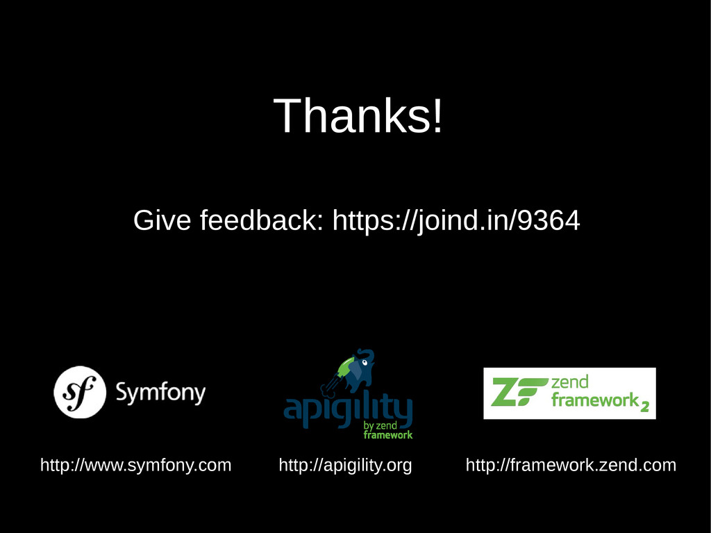 Thanks! http://framework.zend.com Give feedback...