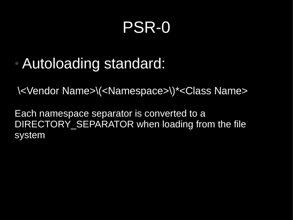 PSR-0 ● Autoloading standard: \<Vendor Name>\(<...