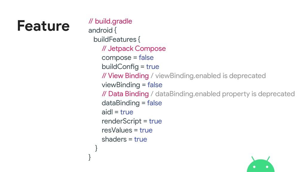 Feature // build.gradle  android {  buildFeatur...