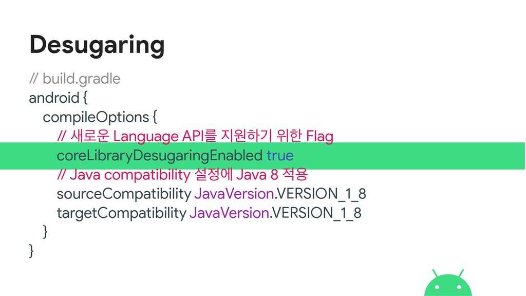 Desugaring // build.gradle  android {  compileO...