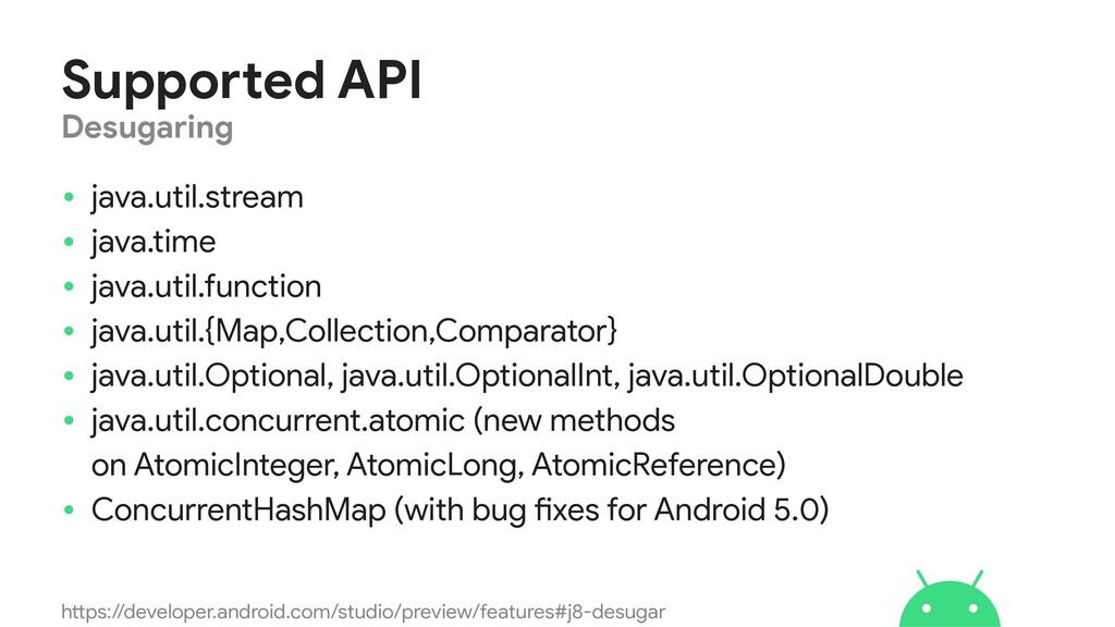 Supported API • java.util.stream  • java.time  ...