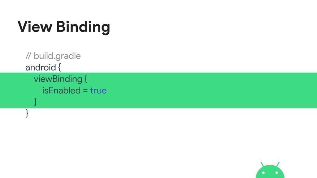 View Binding // build.gradle  android {  viewBi...
