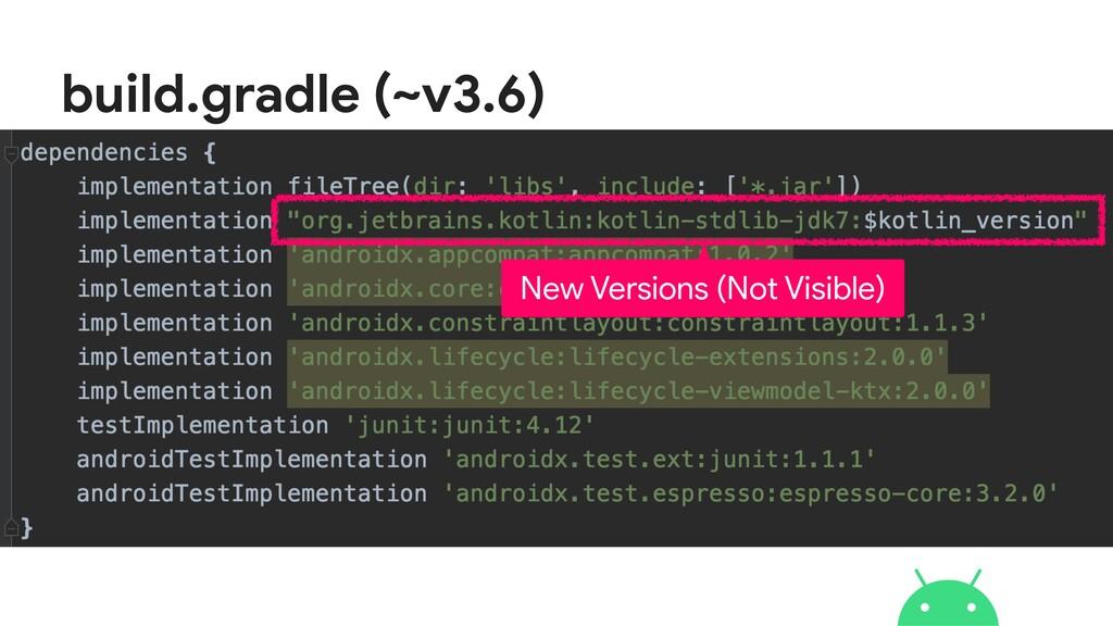 build.gradle (~v3.6) New Versions (Not Visible)