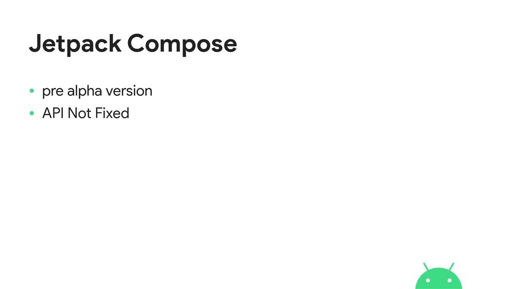 Jetpack Compose • pre alpha version  • API Not ...