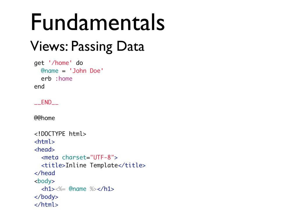 Fundamentals Views: Passing Data get '/home' do...
