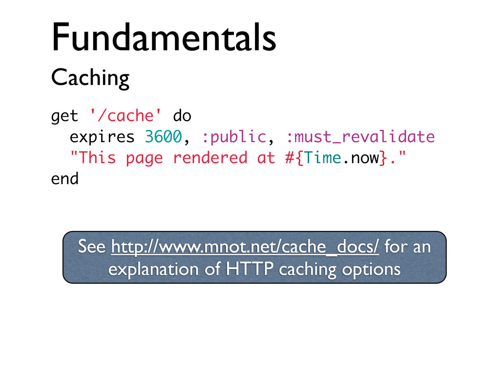 Fundamentals Caching get '/cache' do expires 36...