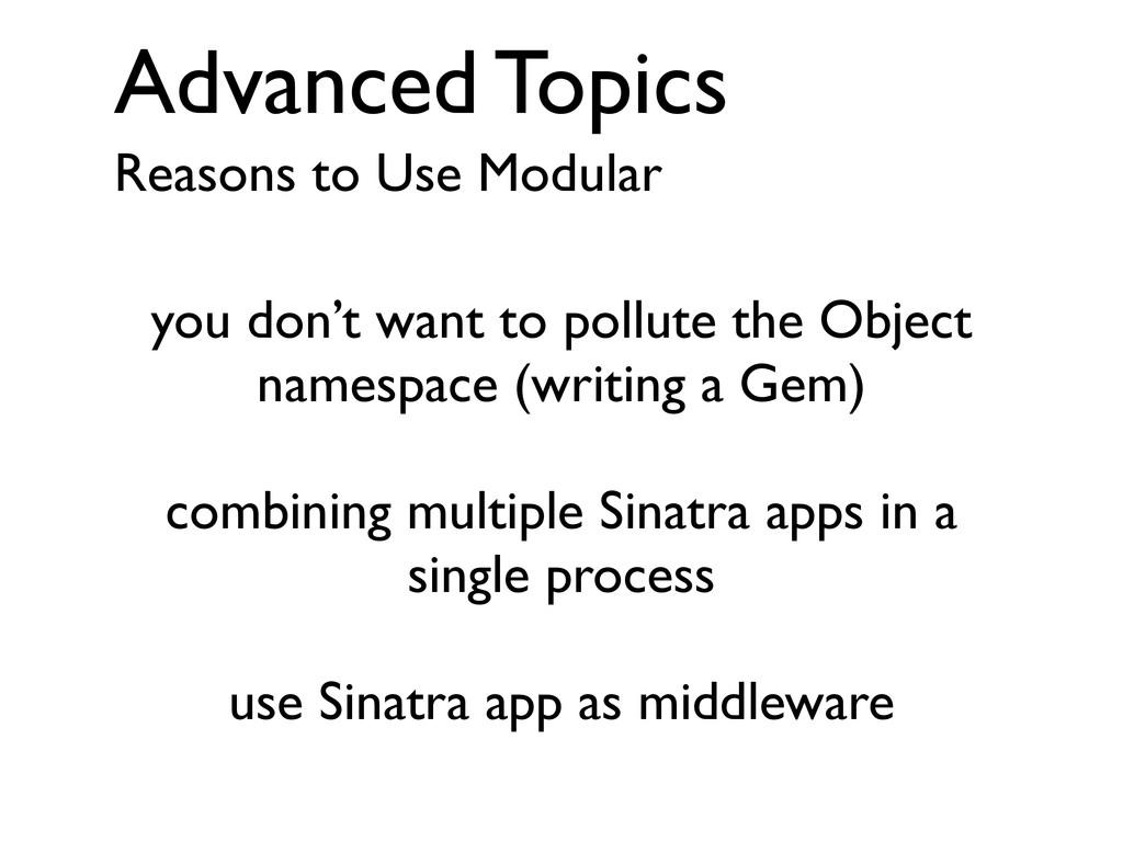 Advanced Topics Reasons to Use Modular you don'...