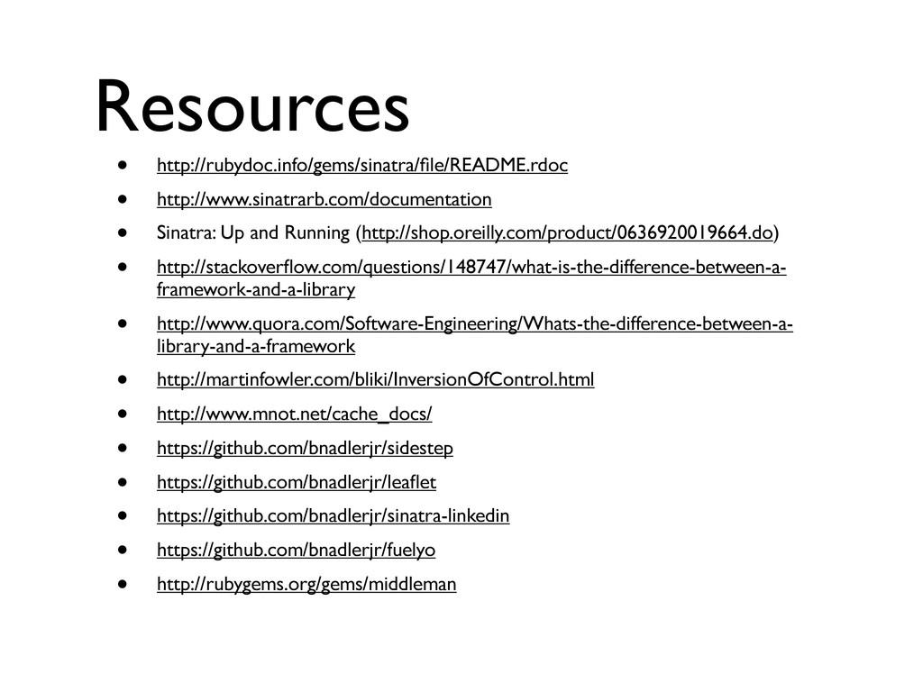 Resources • http://rubydoc.info/gems/sinatra/fil...