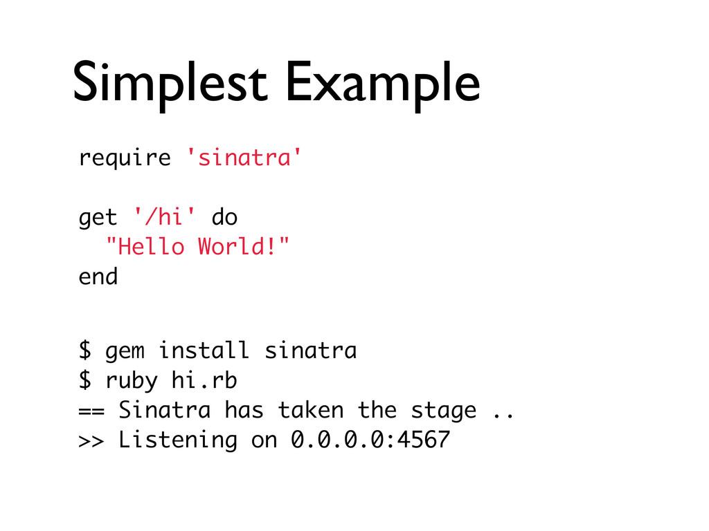 Simplest Example require 'sinatra' get '/hi' do...