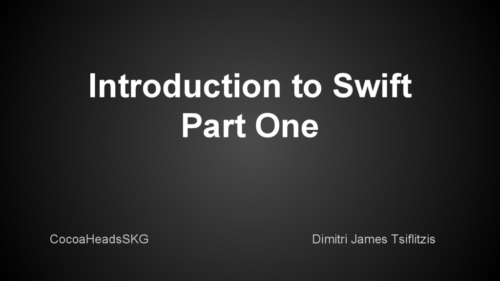 Introduction to Swift Part One Dimitri James Ts...