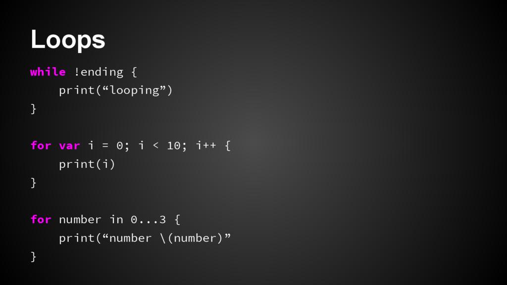 """Loops while !ending { print(""""looping"""") } for va..."""