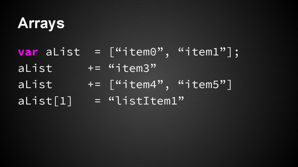 "Arrays var aList = [""item0"", ""item1""]; aList +=..."