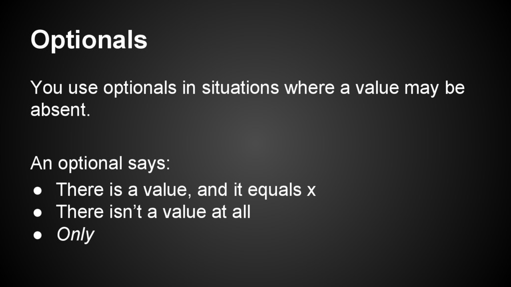 Optionals You use optionals in situations where...