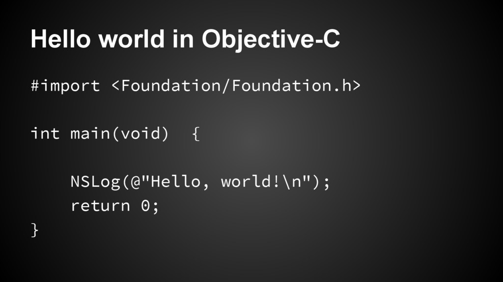 Hello world in Objective-C #import <Foundation/...
