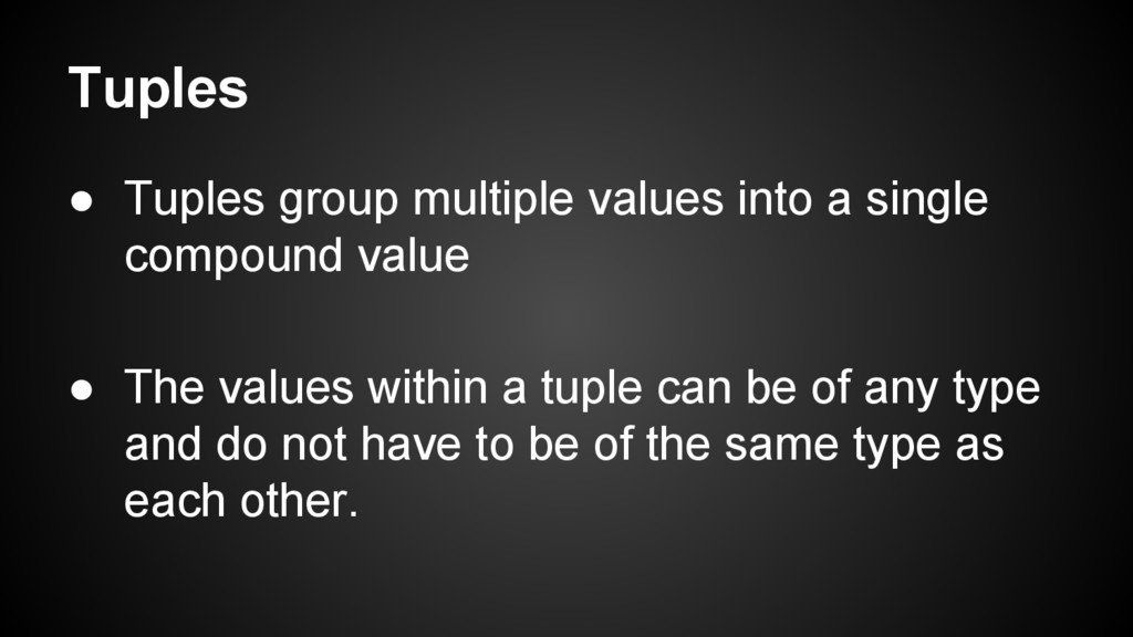 Tuples ● Tuples group multiple values into a si...