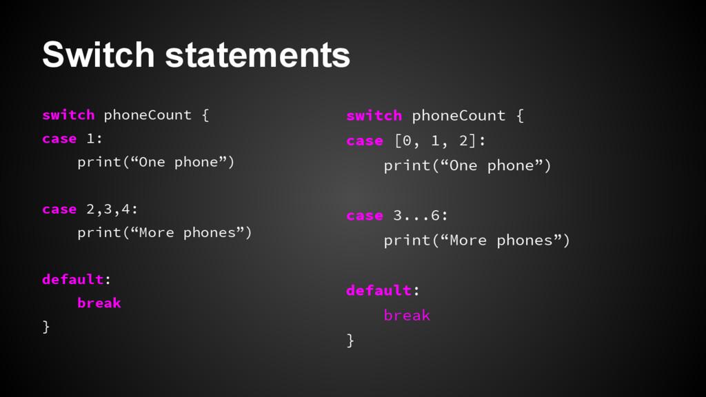Switch statements switch phoneCount { case 1: p...