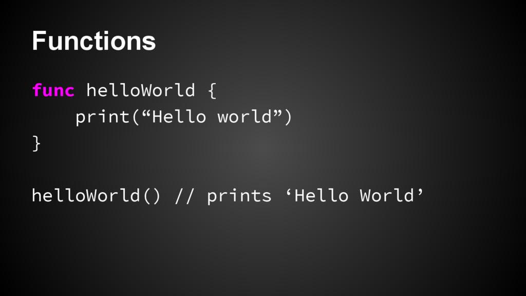 "Functions func helloWorld { print(""Hello world""..."