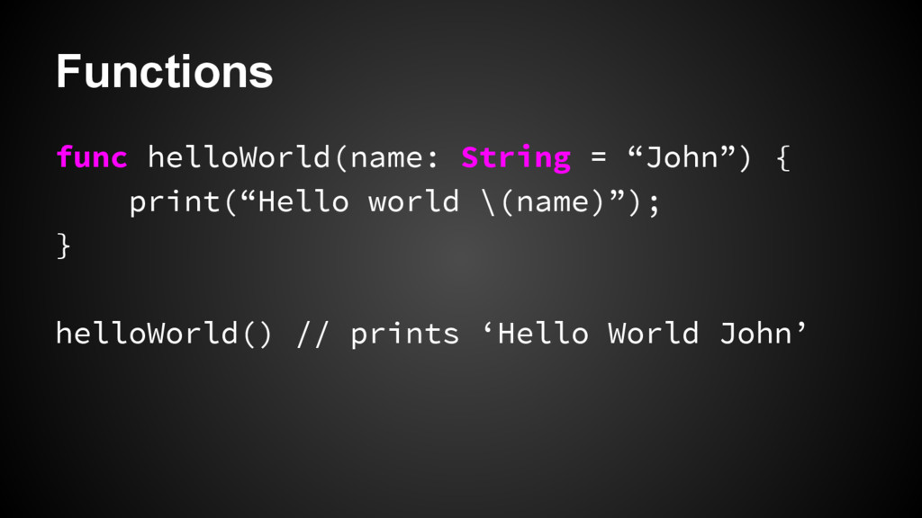 "Functions func helloWorld(name: String = ""John""..."