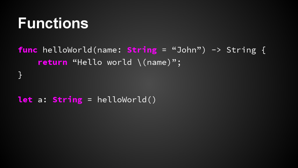 "Functions func helloWorld(name: String = ""John""..."