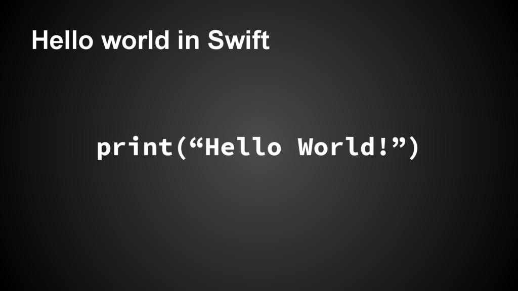"Hello world in Swift print(""Hello World!"")"