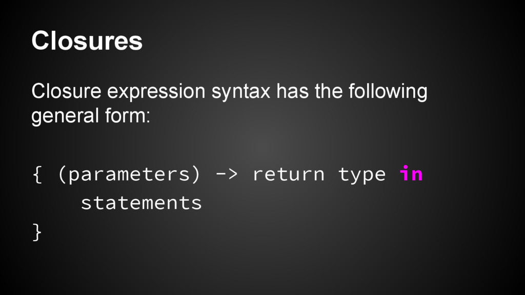 Closures Closure expression syntax has the foll...