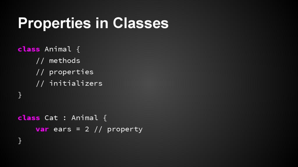 Properties in Classes class Animal { // methods...