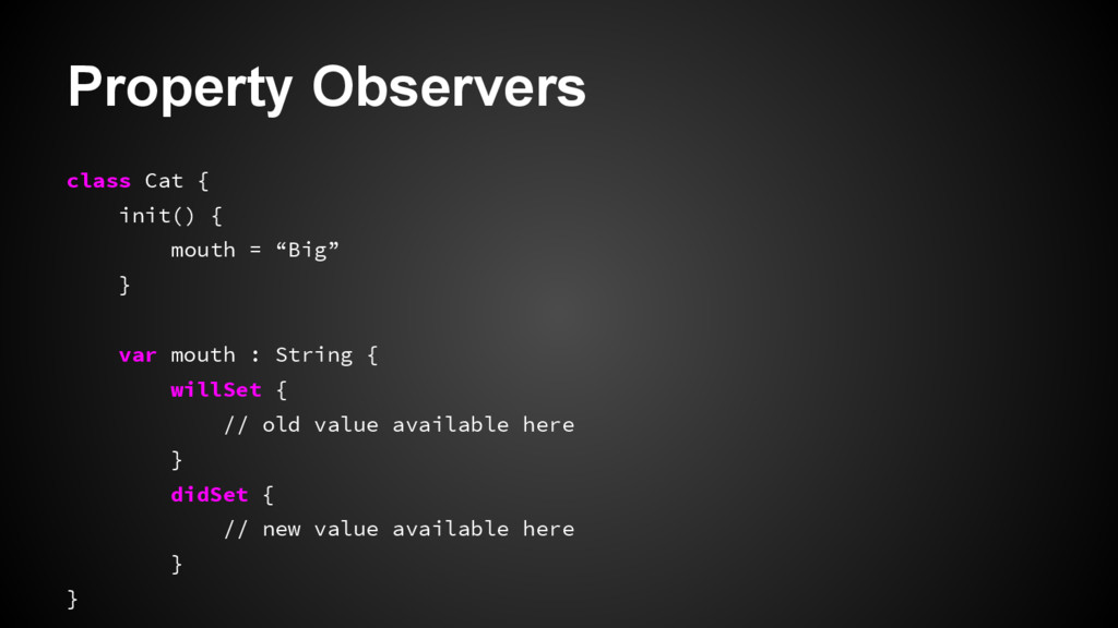 Property Observers class Cat { init() { mouth =...