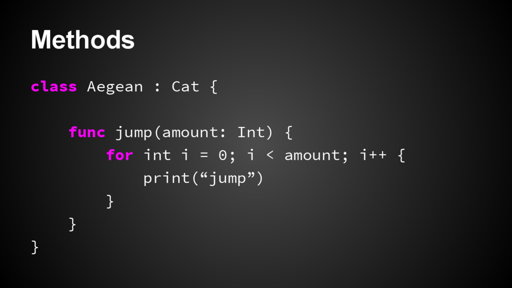 Methods class Aegean : Cat { func jump(amount: ...