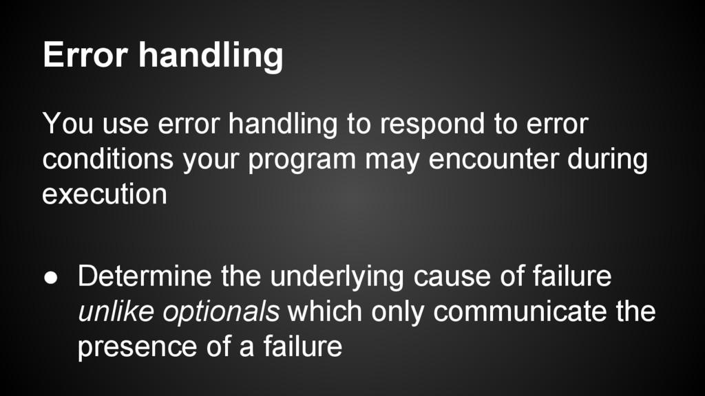 Error handling You use error handling to respon...