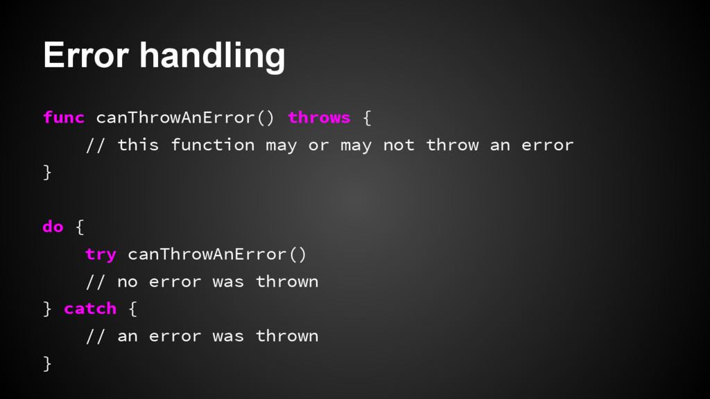 Error handling func canThrowAnError() throws { ...