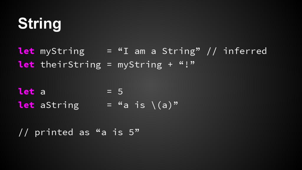"String let myString = ""I am a String"" // inferr..."