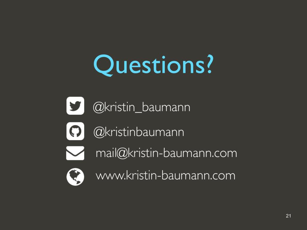 @kristin_baumann Questions? 21 @kristin_baumann...