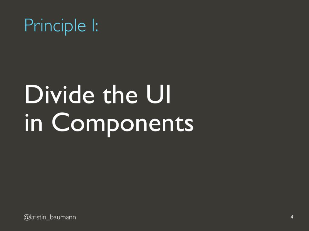 @kristin_baumann Principle I: 4 Divide the UI i...
