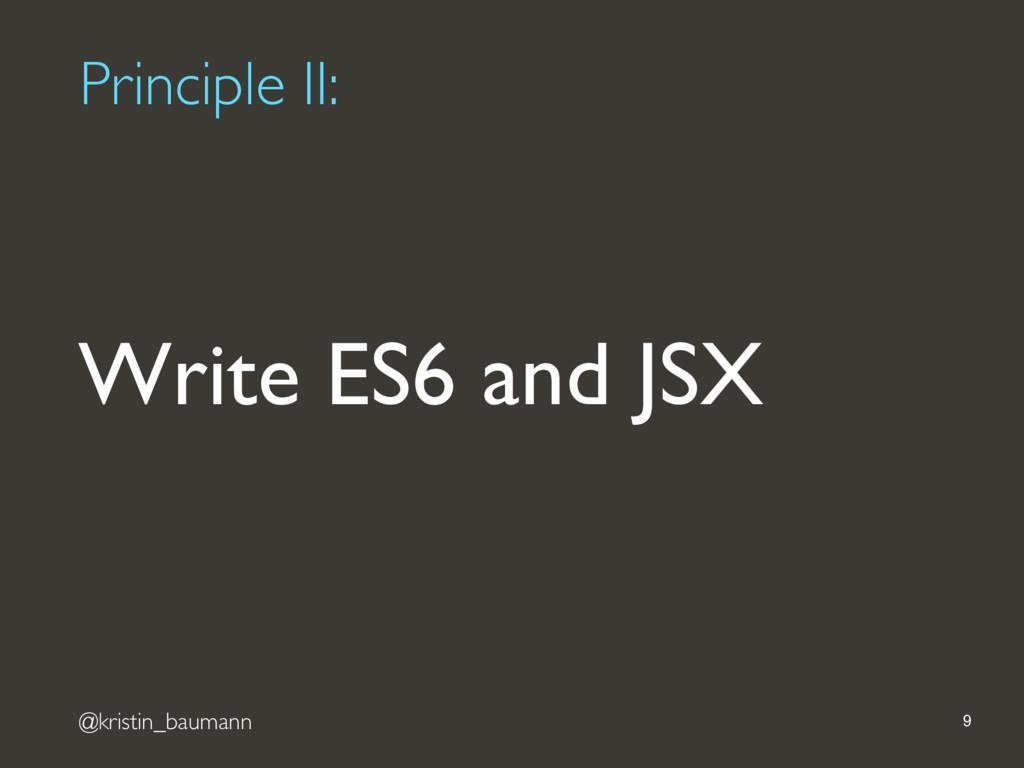 @kristin_baumann Principle II: 9 Write ES6 and ...