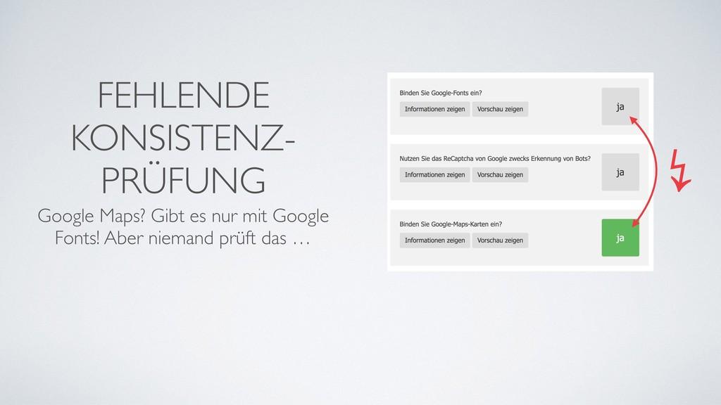 FEHLENDE KONSISTENZ- PRÜFUNG Google Maps? Gibt ...