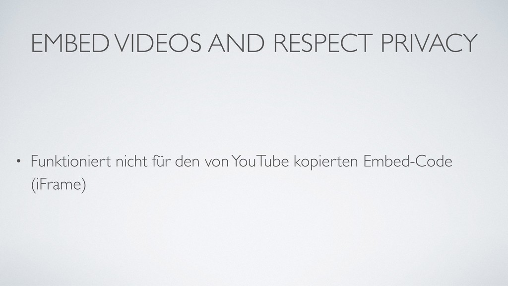 EMBED VIDEOS AND RESPECT PRIVACY • Funktioniert...