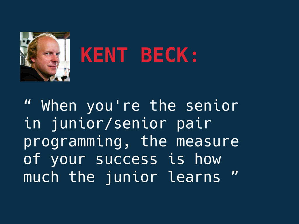 """KENT BECK: """" When you're the senior in junior/..."""