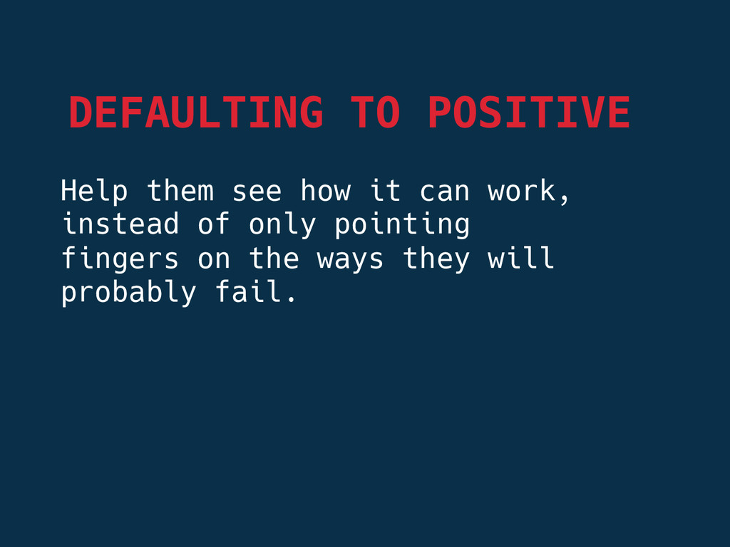 DEFAULTING TO POSITIVE Help them see how it ca...