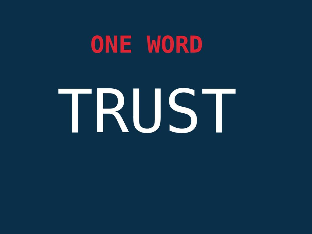 TRUST  ONE WORD