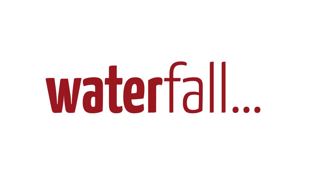 waterfall…
