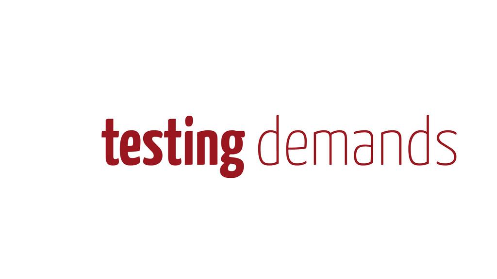 testing demands