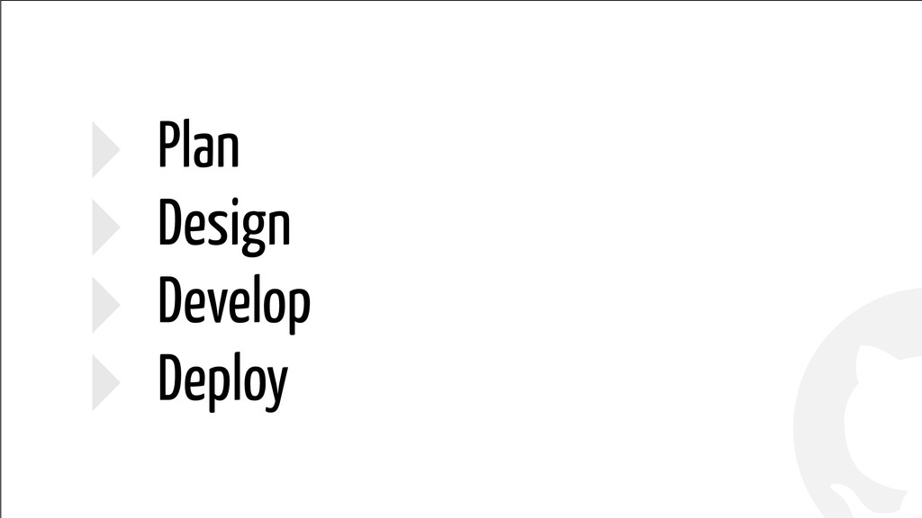 ! ! ‣ Plan ‣ Design ‣ Develop ‣ Deploy