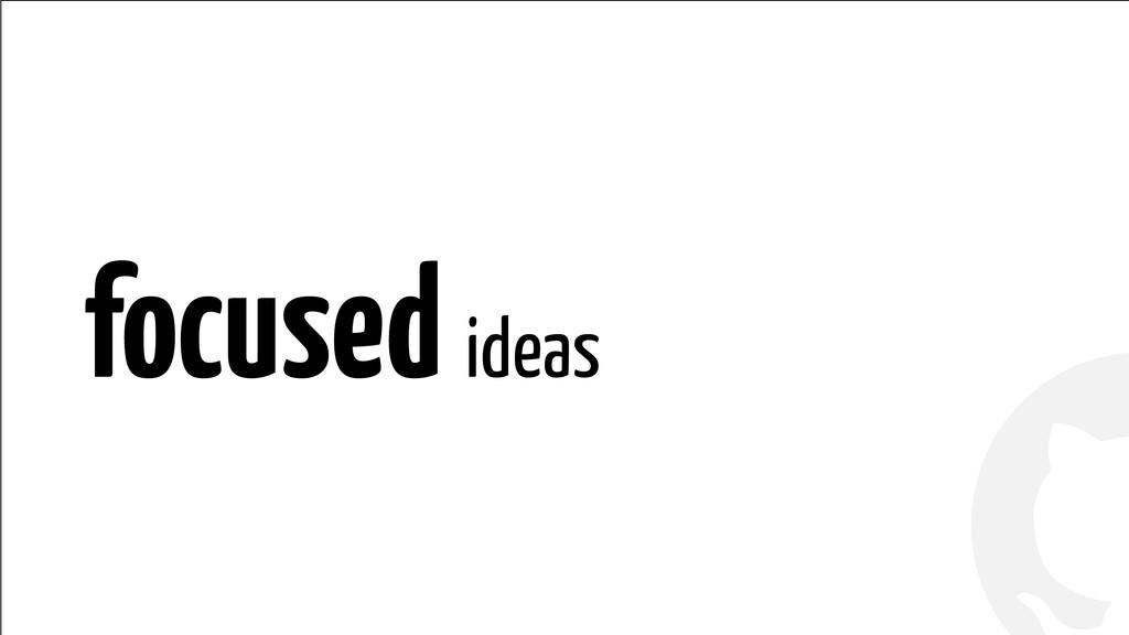 ! ! focused ideas