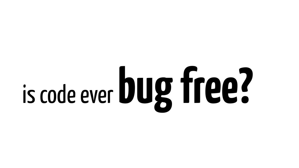 is code ever bug free?