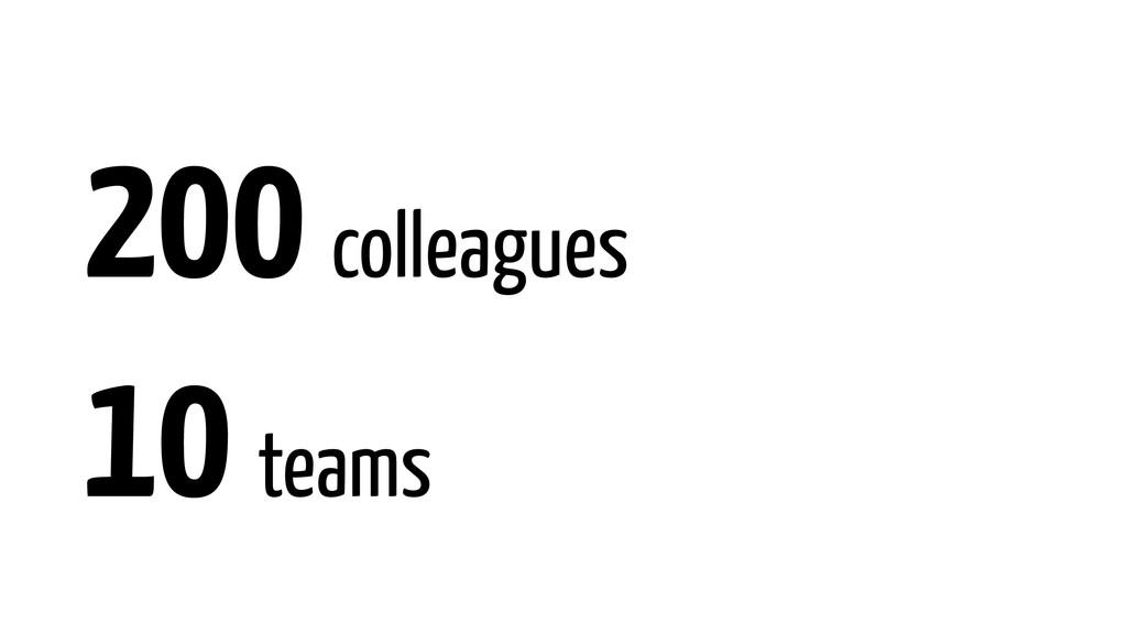 200 colleagues 10 teams