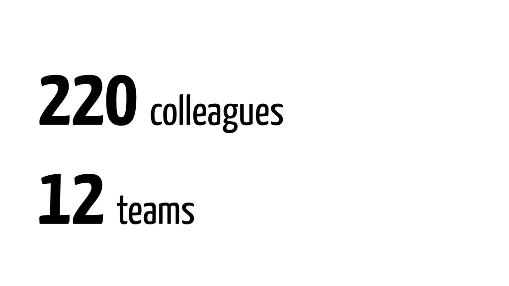220 colleagues 12 teams