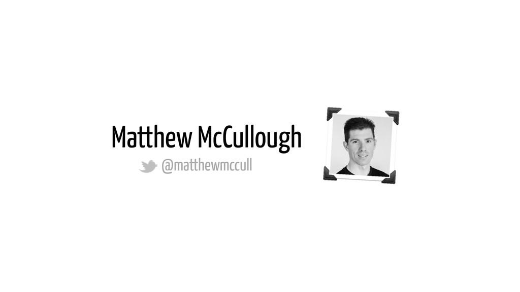 Matthew McCullough @matthewmccull