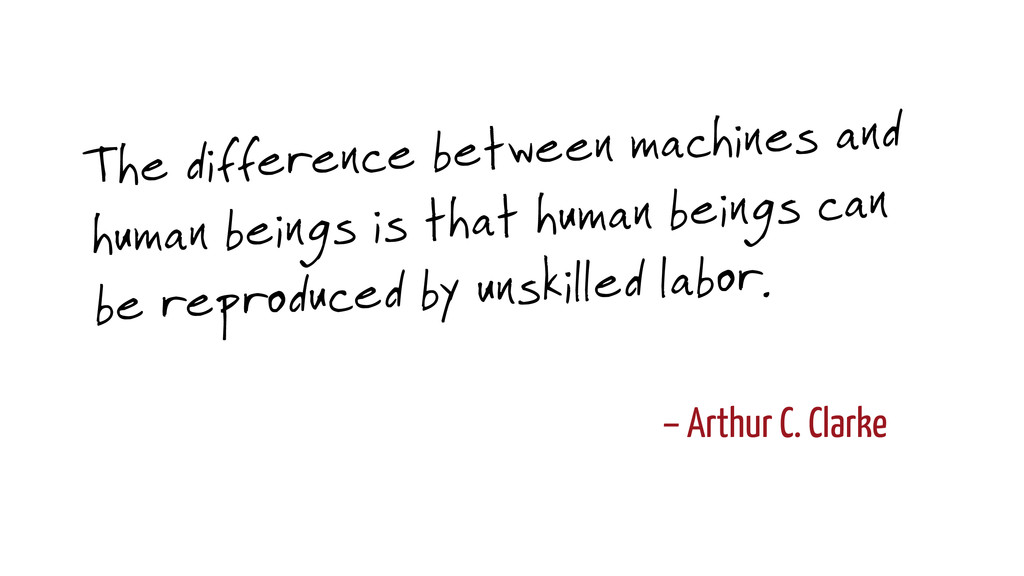– Arthur C. Clarke The difference between machi...
