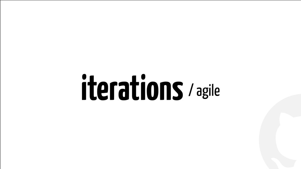 ! ! iterations / agile