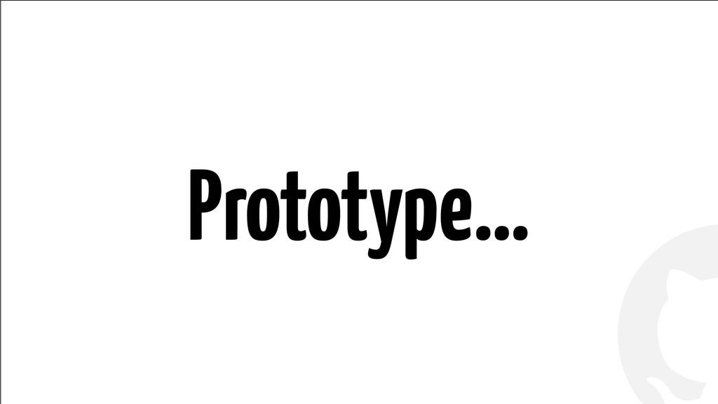 ! ! Prototype…